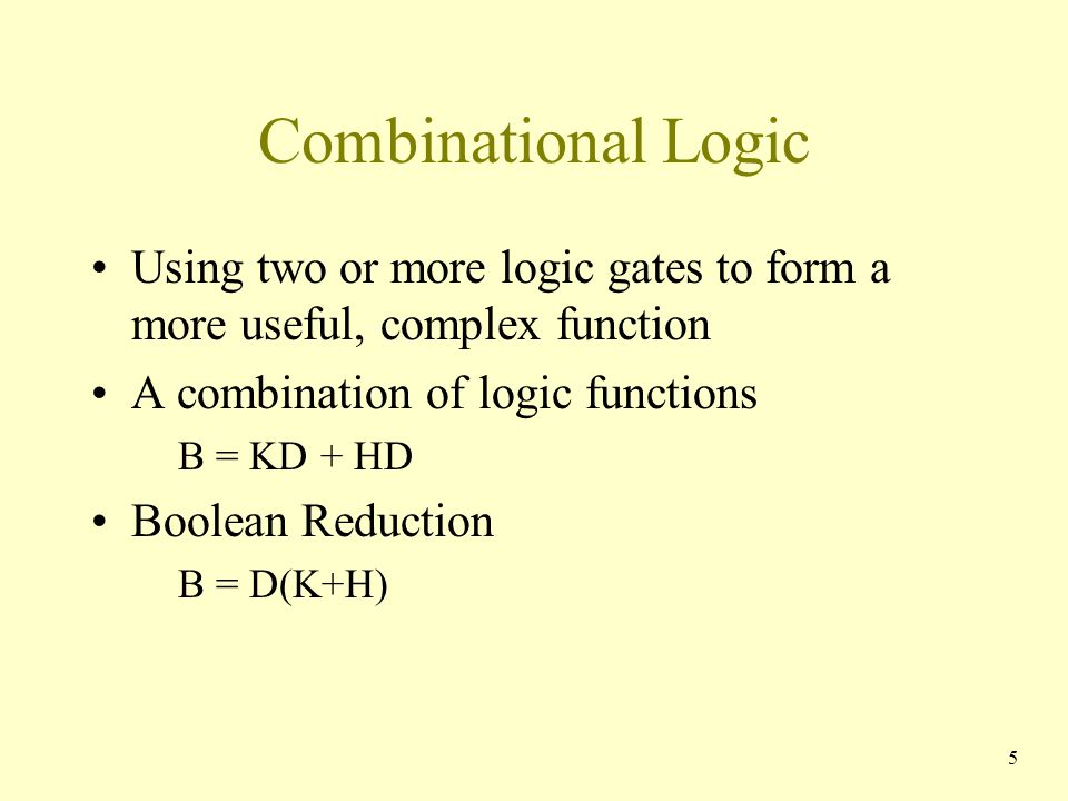Combinational Logic Using two or more logic gates to form a more useful, complex function. A combination of logic functions.