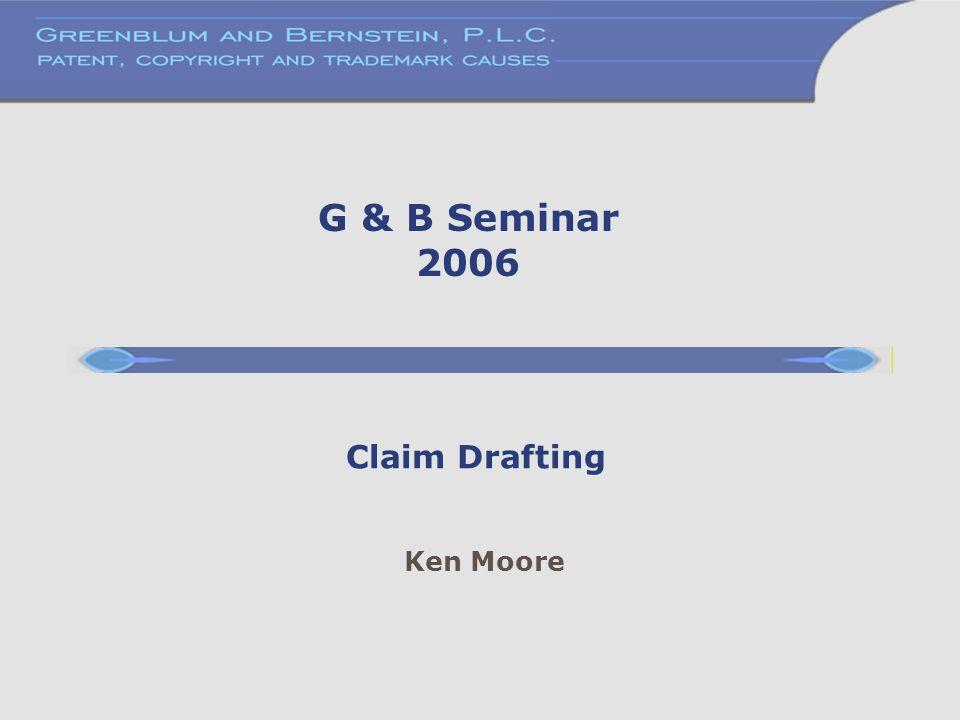 G & B Seminar 2006 Claim Drafting Ken Moore