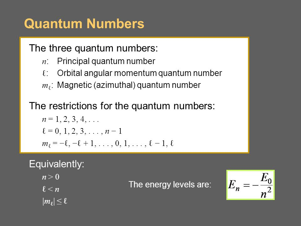 Quantum Numbers The three quantum numbers: