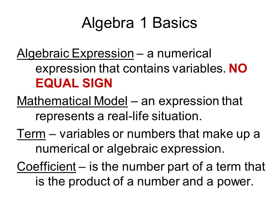 Algebra 1 Basics Algebraic Expression – a numerical expression that contains variables. NO EQUAL SIGN.