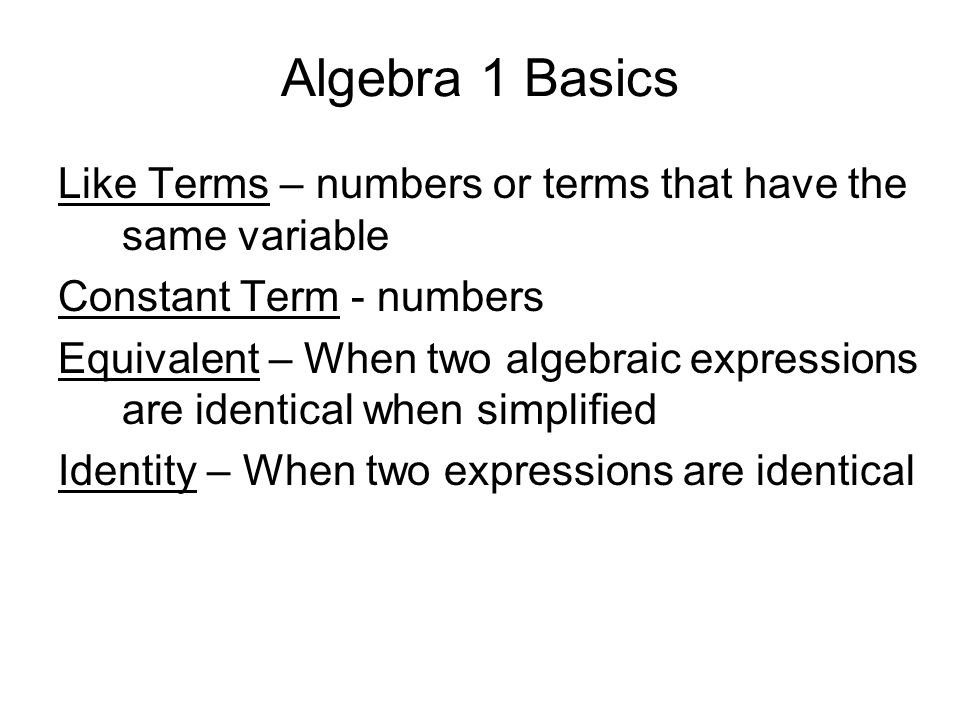 Algebra 1 Basics Like Terms – numbers or terms that have the same variable. Constant Term - numbers.