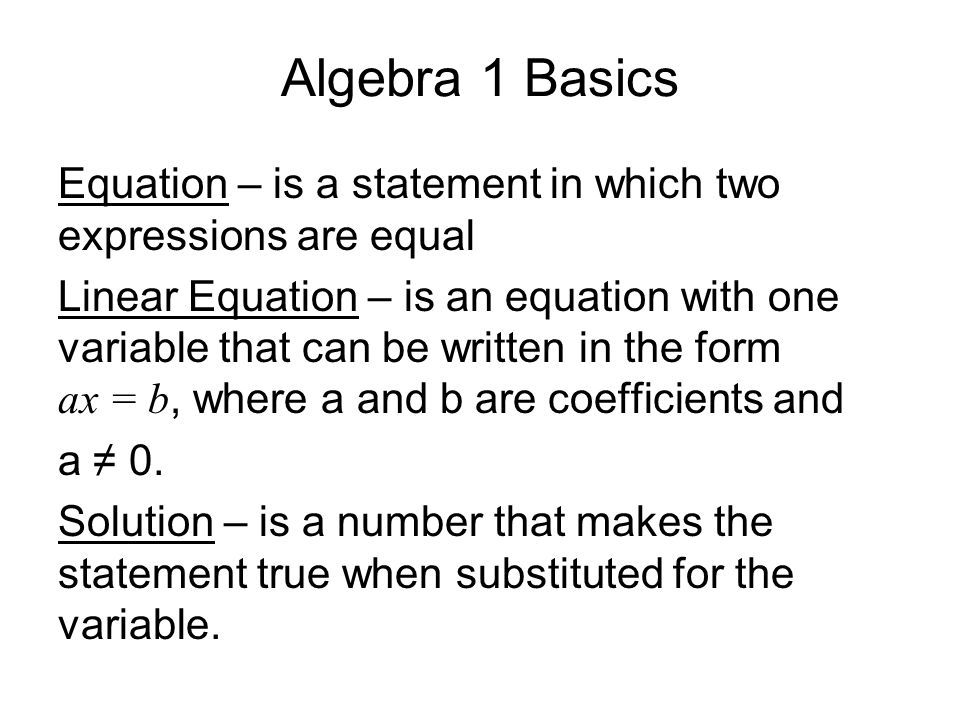 Algebra 1 Basics Equation – is a statement in which two expressions are equal.