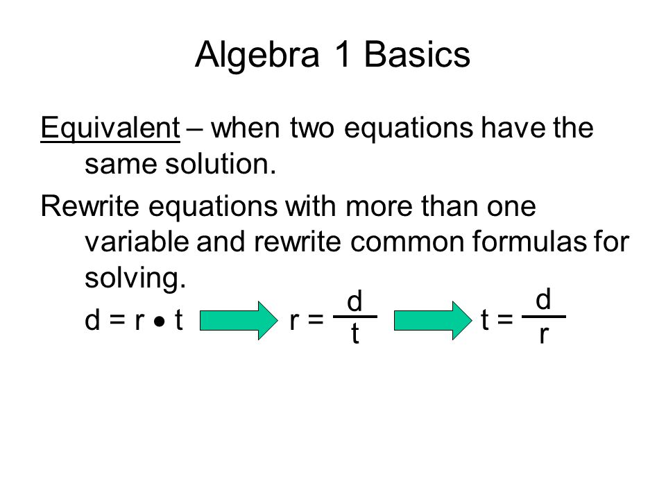 Algebra 1 Basics Equivalent – when two equations have the same solution.