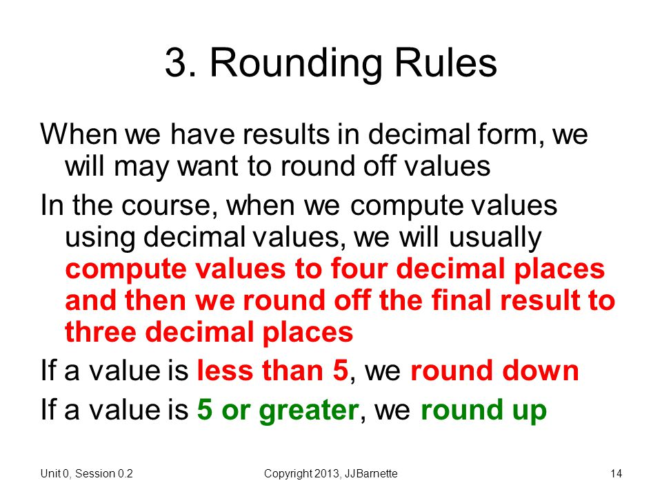 0.2 More about Numbers Introductory Biostatistics. 3. Rounding Rules. When we have results in decimal form, we will may want to round off values.
