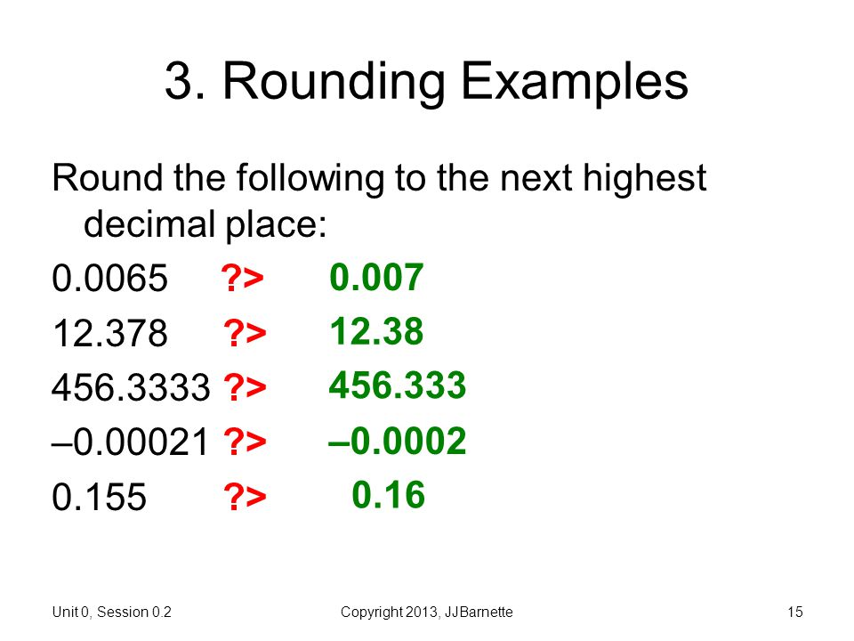 0.2 More about Numbers Introductory Biostatistics. 3. Rounding Examples. Round the following to the next highest decimal place: