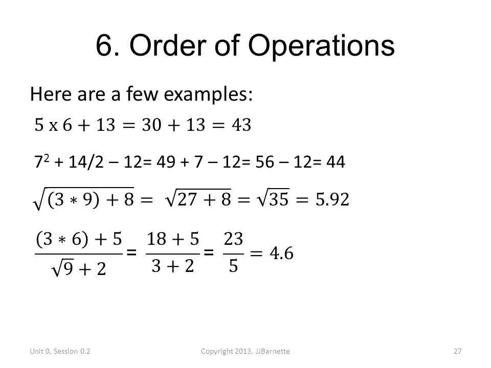6. Order of Operations Here are a few examples: 5 x 6+13=30+13=43