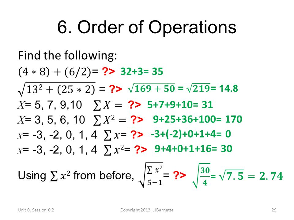 6. Order of Operations Find the following: 4∗8 +(6/2)= >