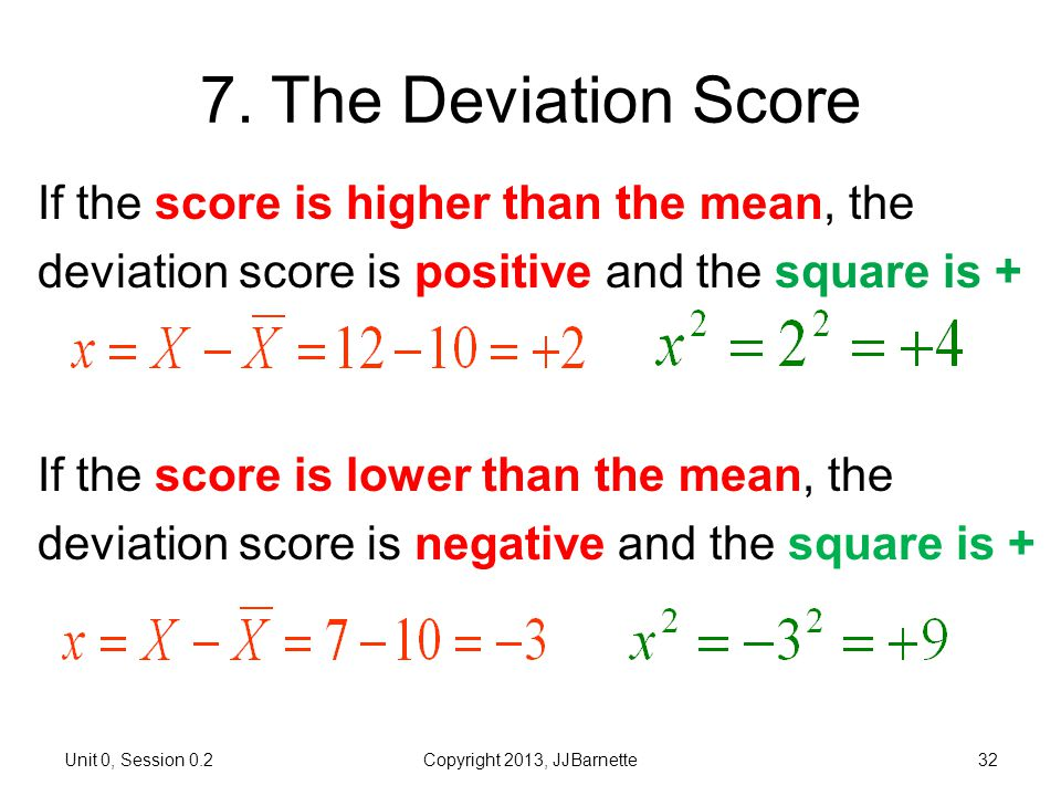 7. The Deviation Score If the score is higher than the mean, the