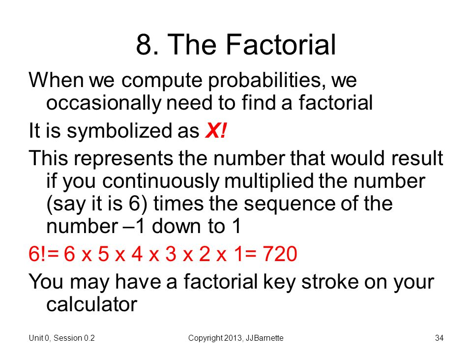 0.2 More about Numbers Introductory Biostatistics. 8. The Factorial. When we compute probabilities, we occasionally need to find a factorial.