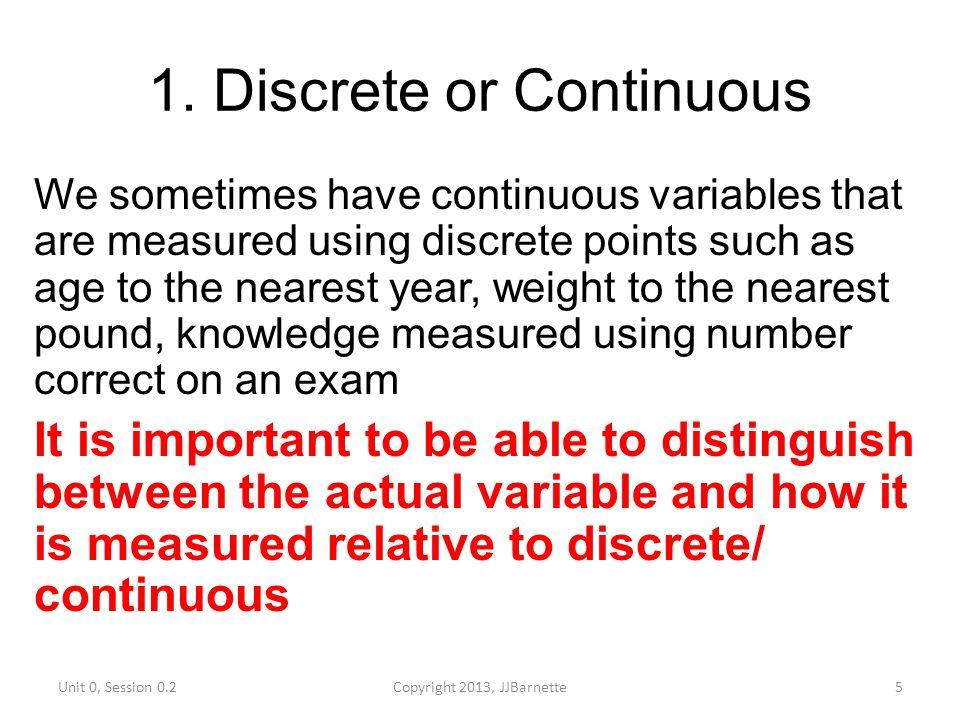 1. Discrete or Continuous