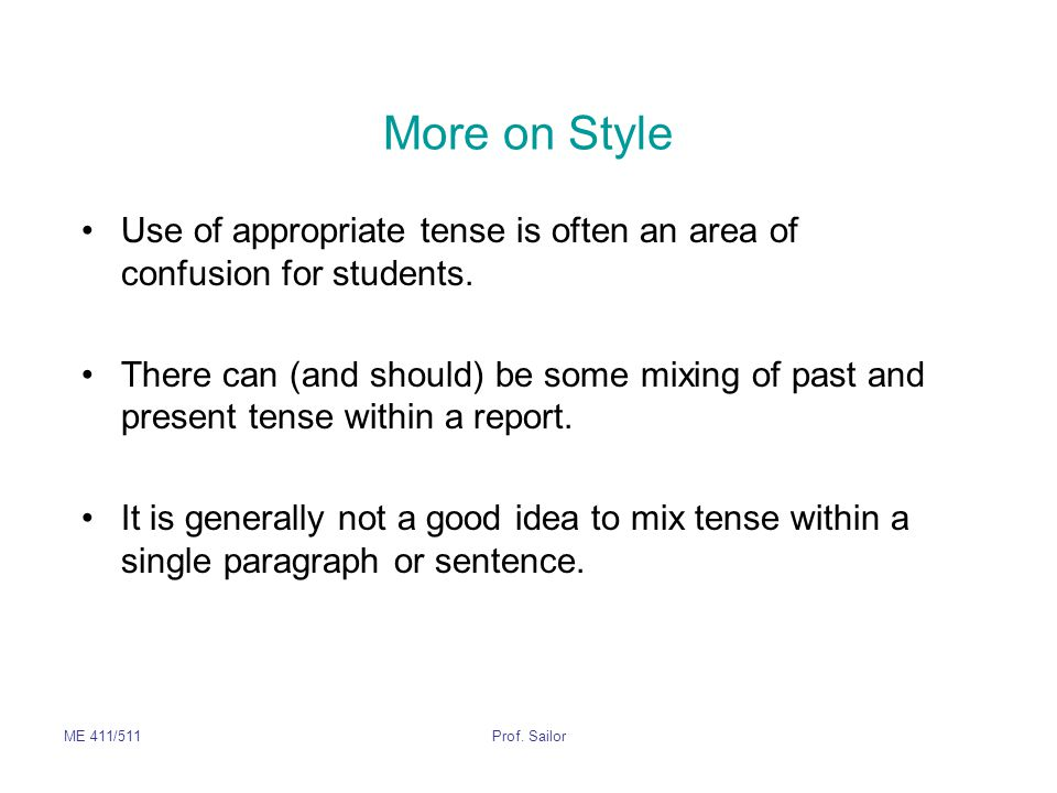 More on Style Use of appropriate tense is often an area of confusion for students.