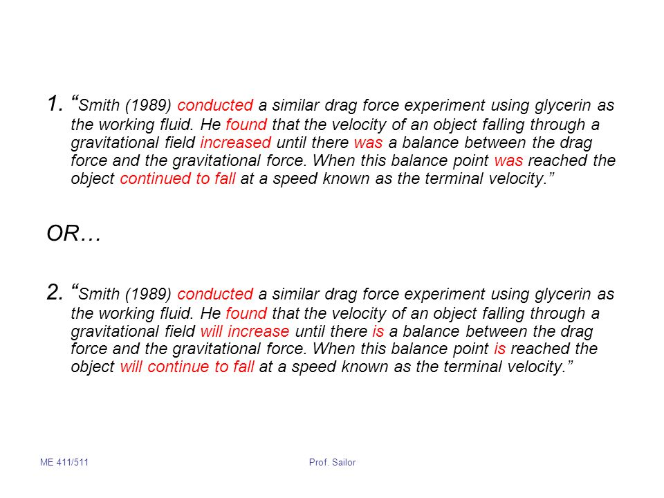 1. Smith (1989) conducted a similar drag force experiment using glycerin as the working fluid. He found that the velocity of an object falling through a gravitational field increased until there was a balance between the drag force and the gravitational force. When this balance point was reached the object continued to fall at a speed known as the terminal velocity.