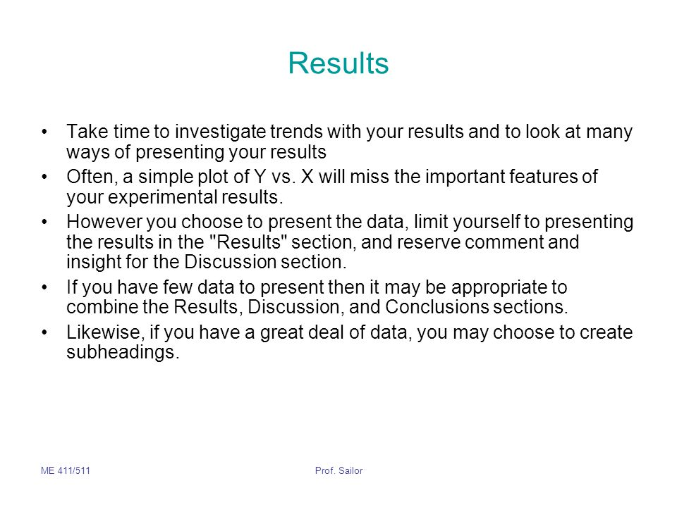 Results Take time to investigate trends with your results and to look at many ways of presenting your results.