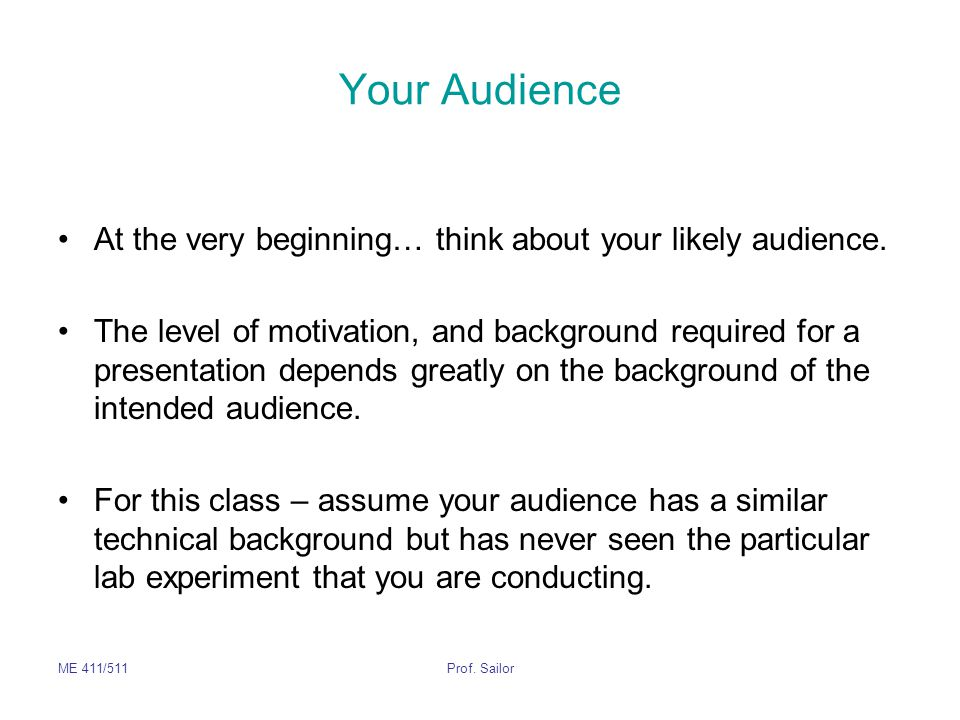 Your Audience At the very beginning… think about your likely audience.