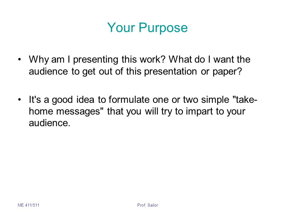 Your Purpose Why am I presenting this work What do I want the audience to get out of this presentation or paper