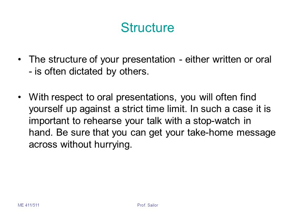 Structure The structure of your presentation - either written or oral - is often dictated by others.