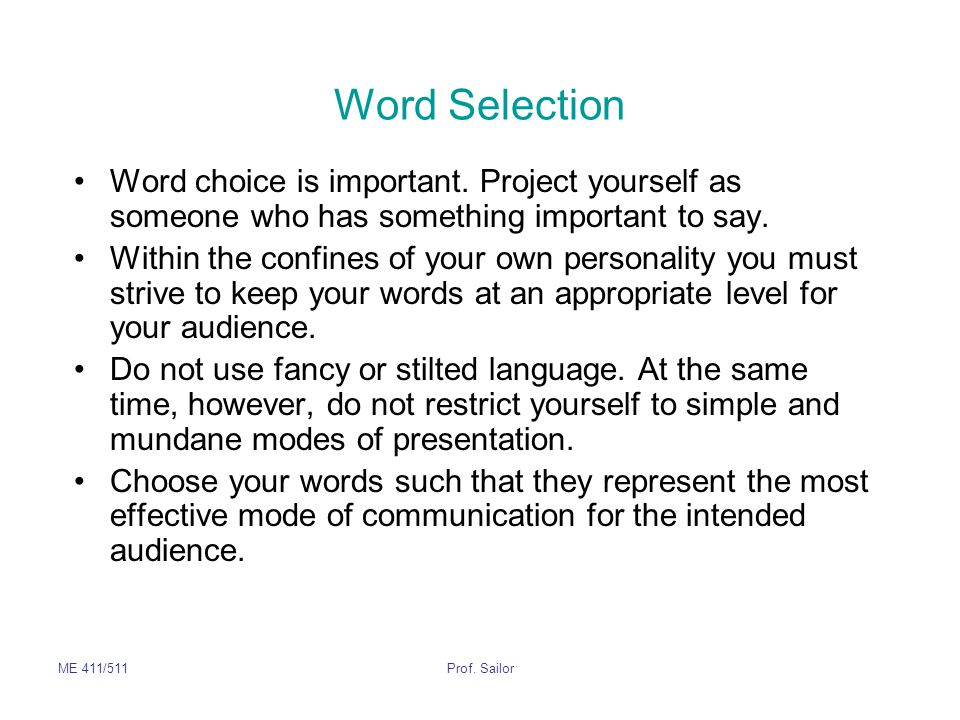 Word Selection Word choice is important. Project yourself as someone who has something important to say.