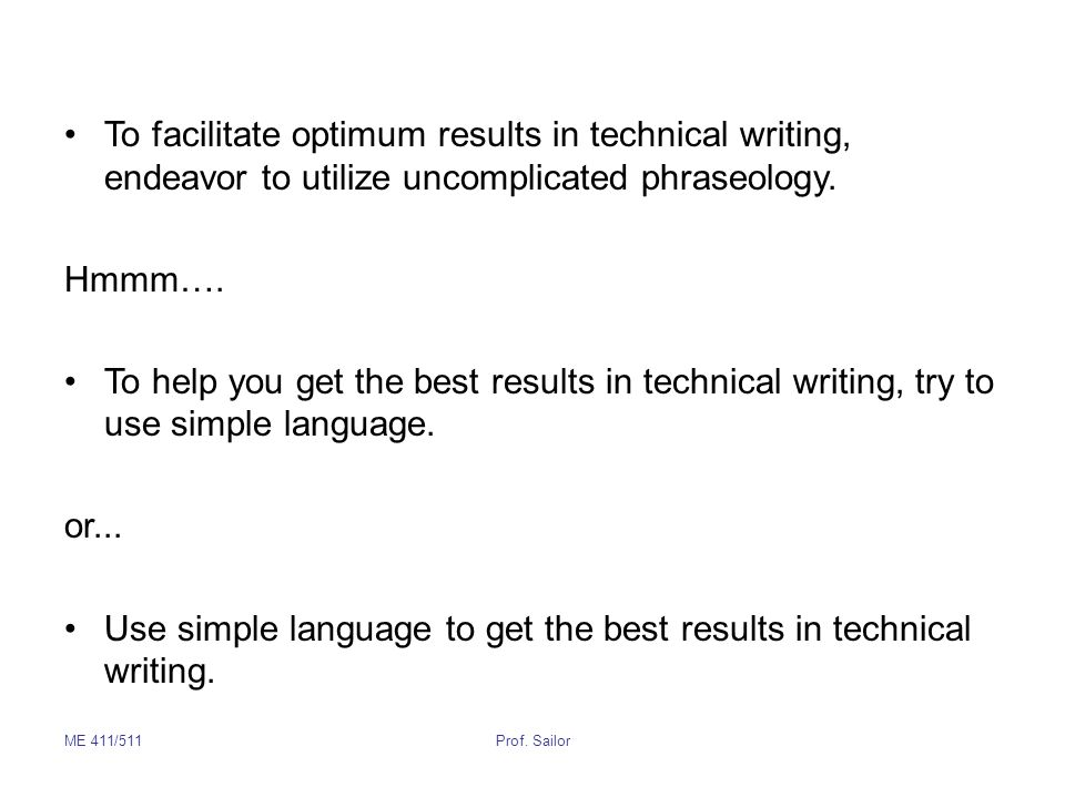 Use simple language to get the best results in technical writing.