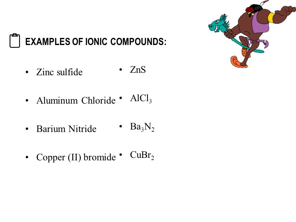 EXAMPLES OF IONIC COMPOUNDS: