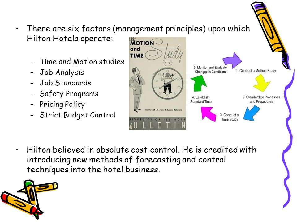 There are six factors (management principles) upon which Hilton Hotels operate: