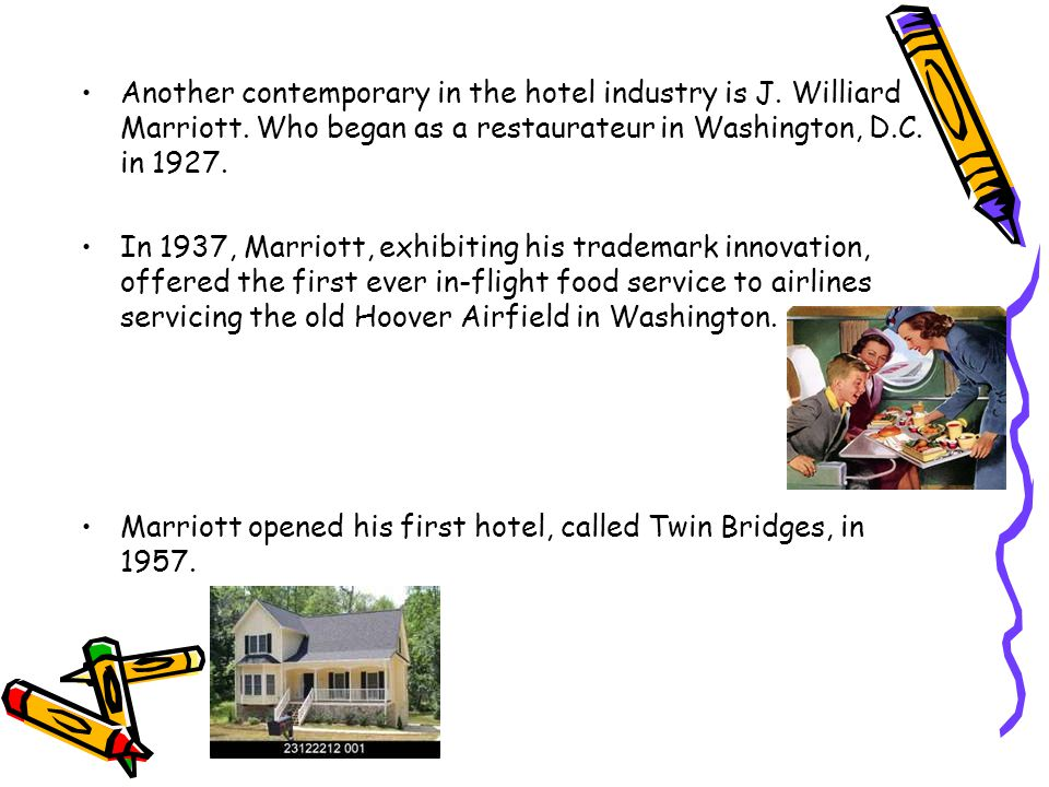 Another contemporary in the hotel industry is J. Williard Marriott