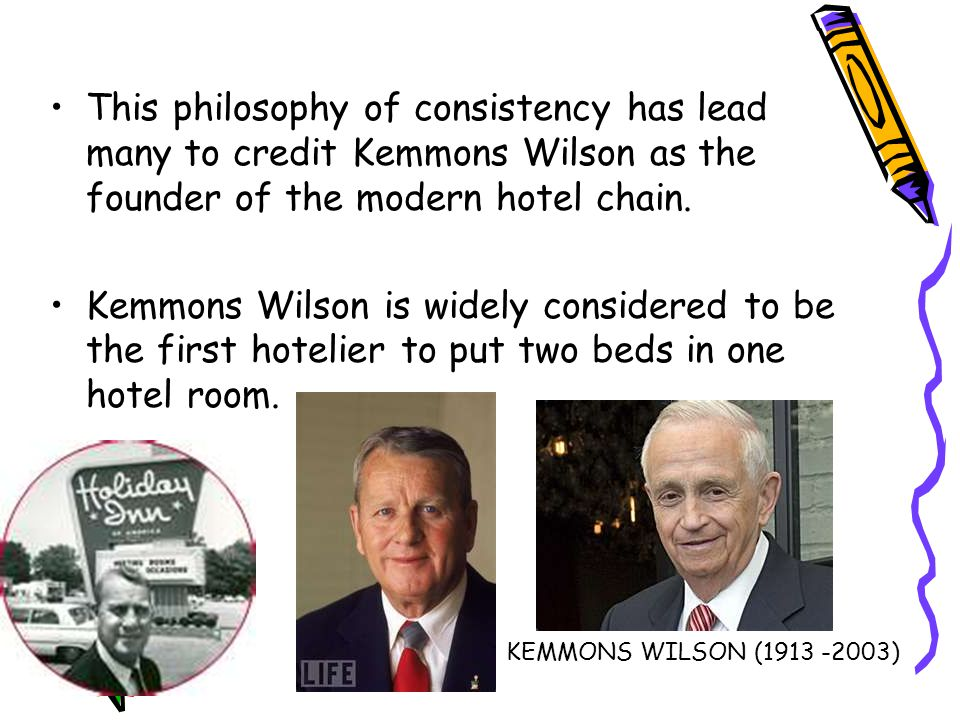 This philosophy of consistency has lead many to credit Kemmons Wilson as the founder of the modern hotel chain.