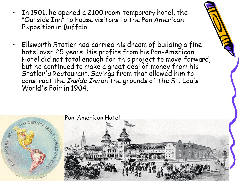In 1901, he opened a 2100 room temporary hotel, the Outside Inn to house visitors to the Pan American Exposition in Buffalo.