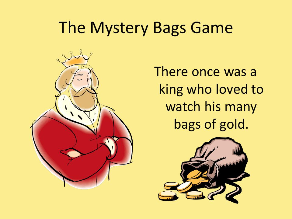 There once was a king who loved to watch his many bags of gold.