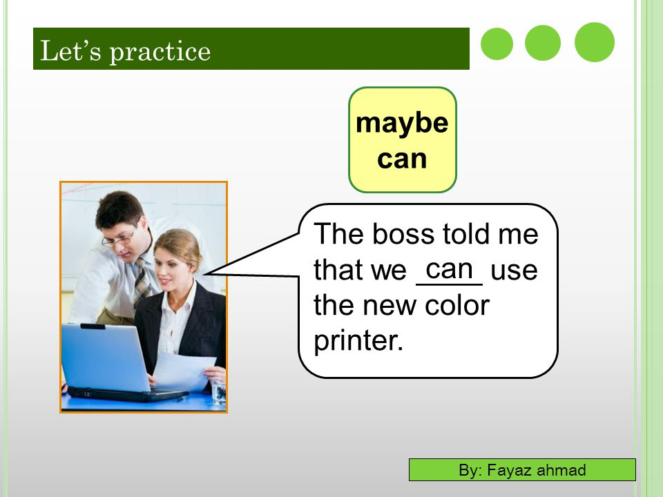 The boss told me that we ____ use the new color printer. can