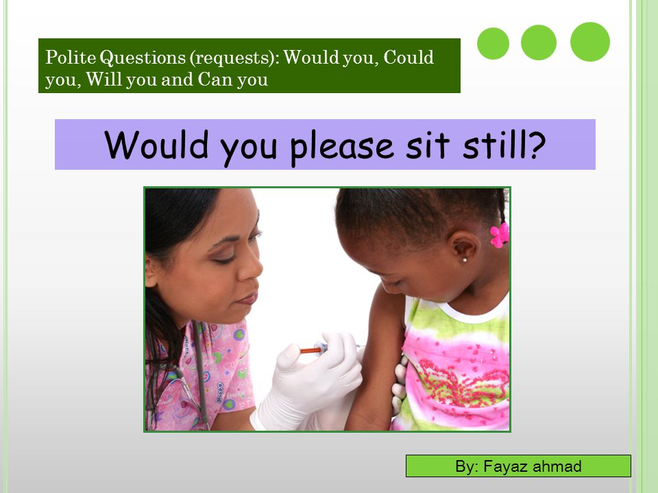 Would you please sit still