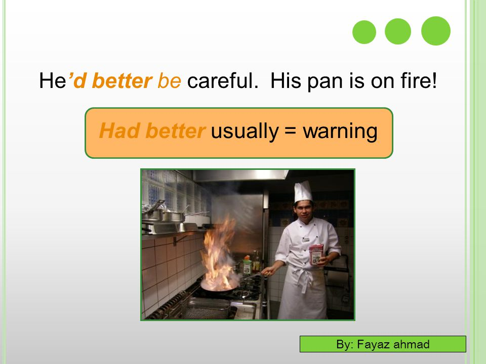 He'd better be careful. His pan is on fire!