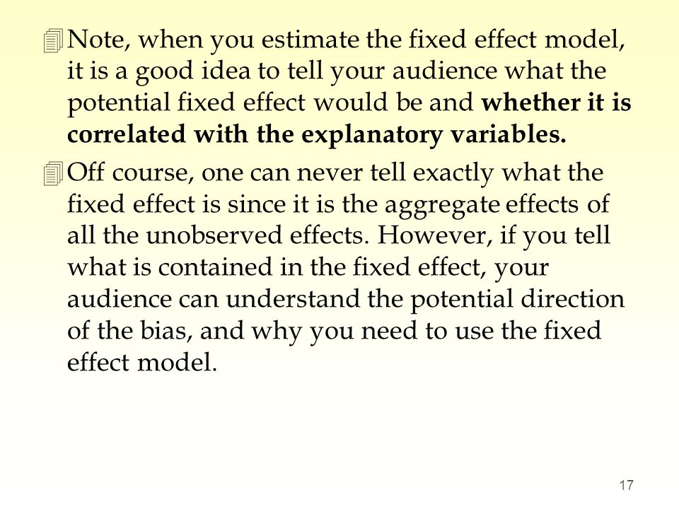 Note, when you estimate the fixed effect model, it is a good idea to tell your audience what the potential fixed effect would be and whether it is correlated with the explanatory variables.