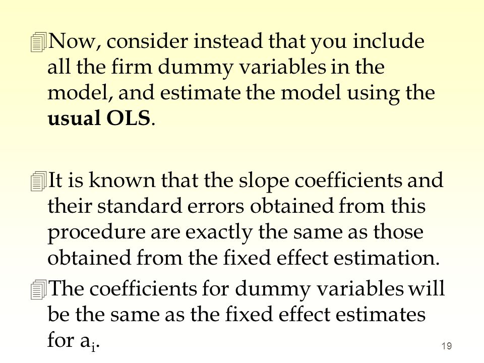 Now, consider instead that you include all the firm dummy variables in the model, and estimate the model using the usual OLS.
