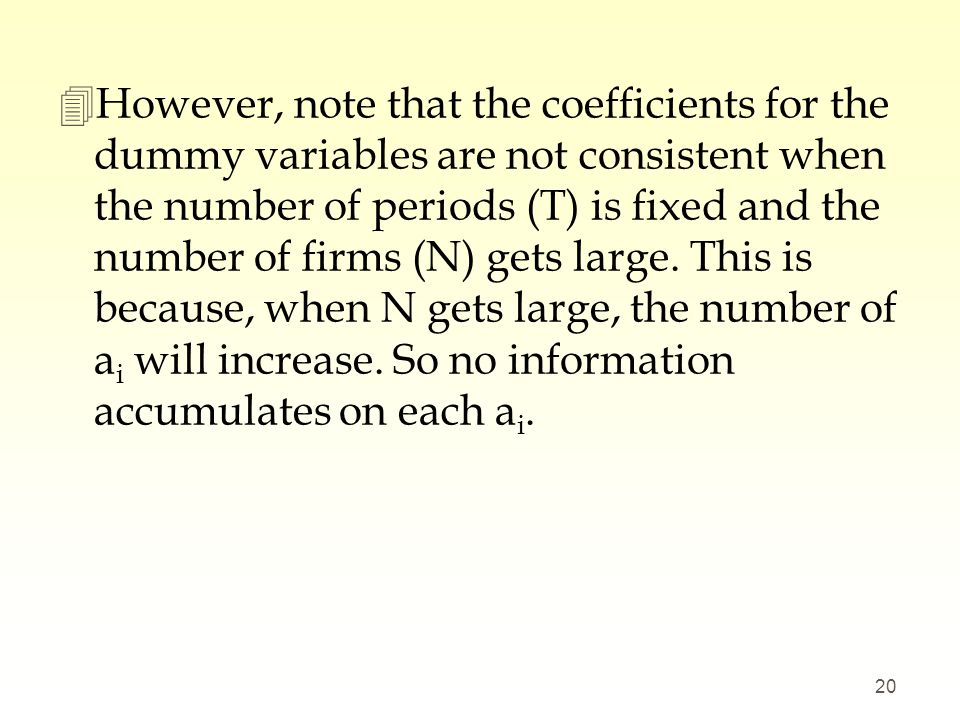 However, note that the coefficients for the dummy variables are not consistent when the number of periods (T) is fixed and the number of firms (N) gets large.