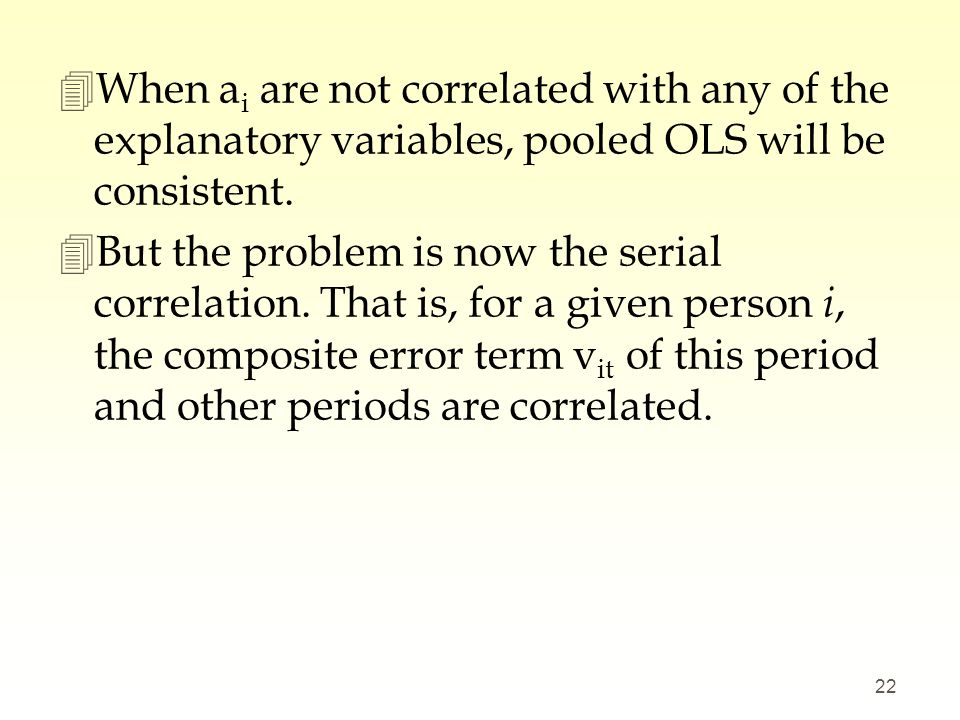 When ai are not correlated with any of the explanatory variables, pooled OLS will be consistent.