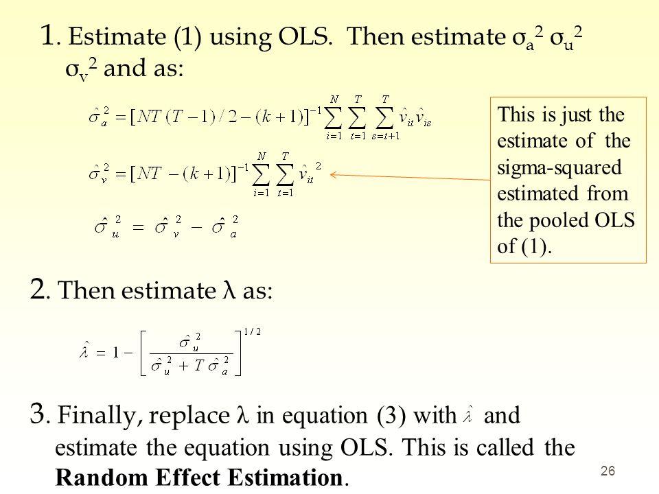 1. Estimate (1) using OLS. Then estimate σa2 σu2 σv2 and as: