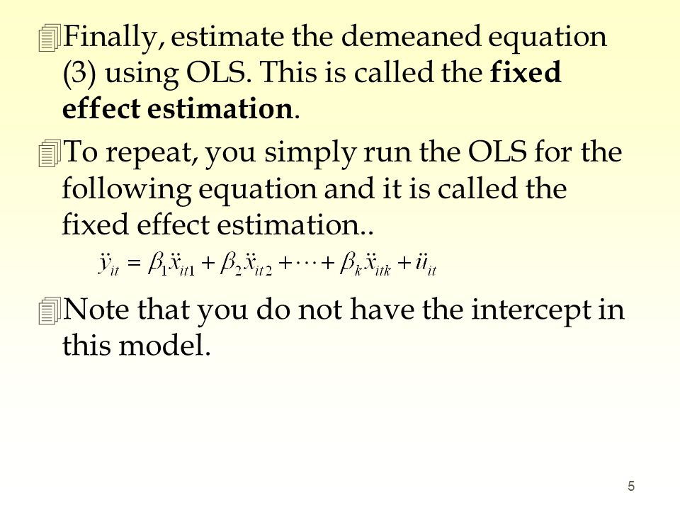 Finally, estimate the demeaned equation (3) using OLS