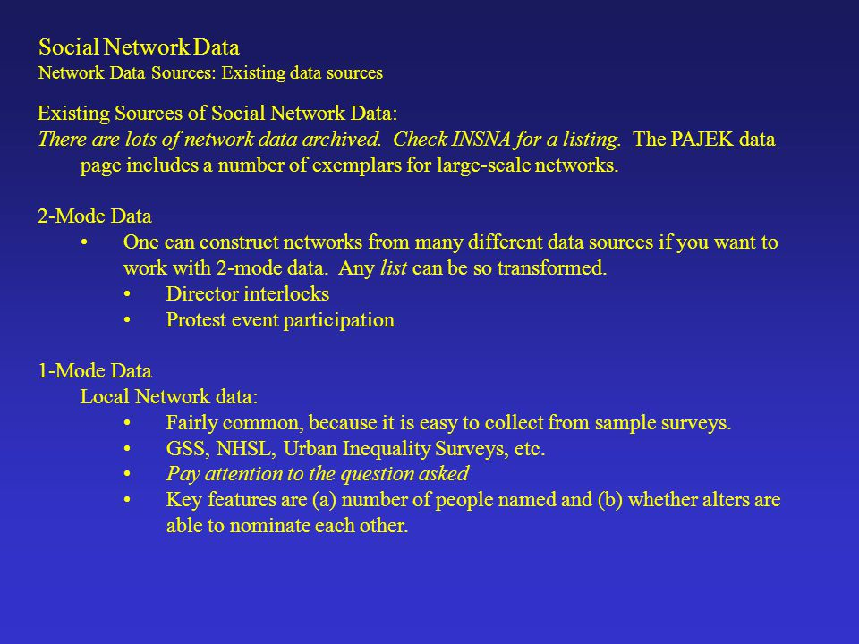 Social Network Data Existing Sources of Social Network Data: