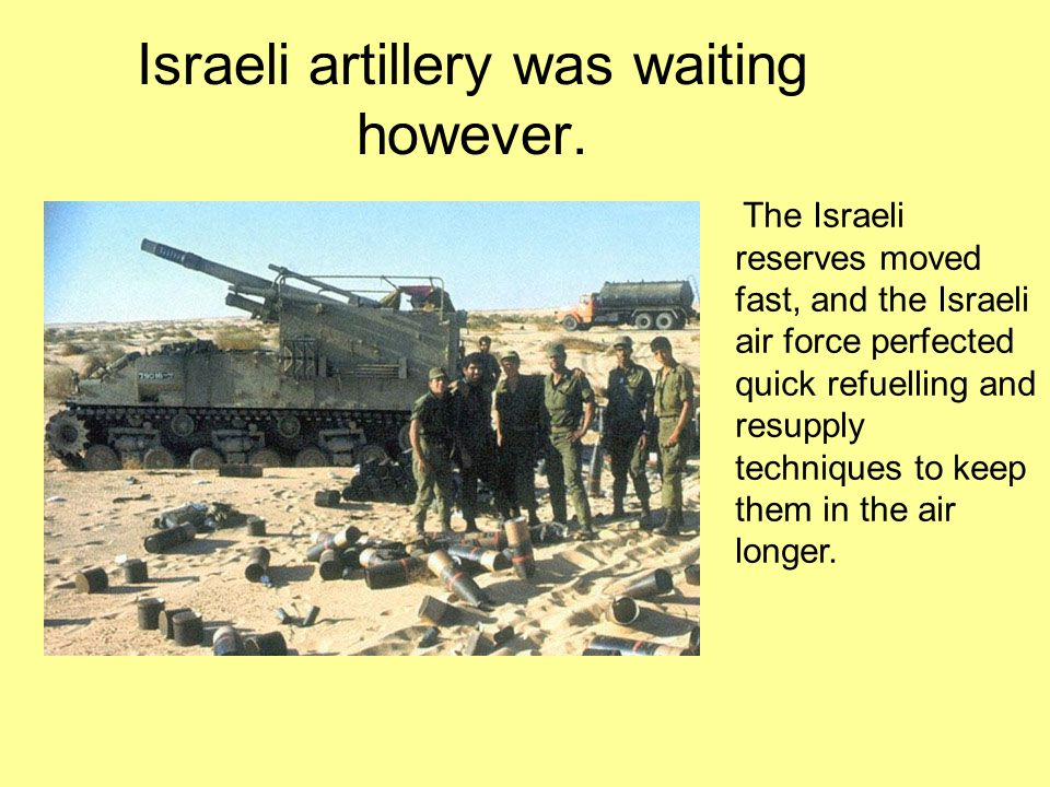 Israeli artillery was waiting however.