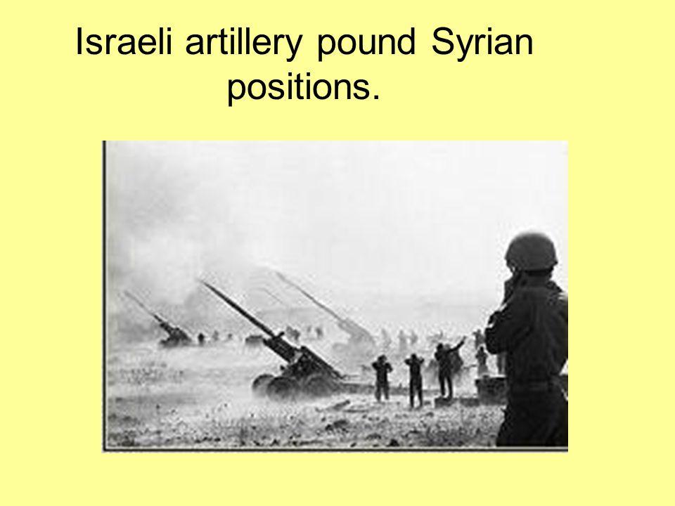 Israeli artillery pound Syrian positions.