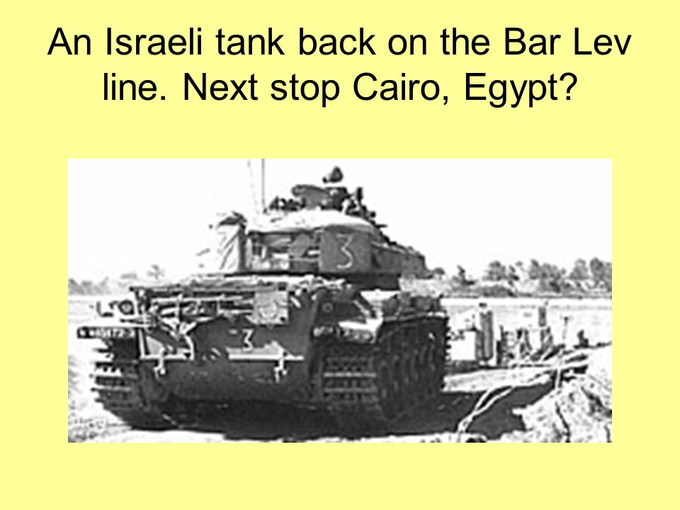 An Israeli tank back on the Bar Lev line. Next stop Cairo, Egypt