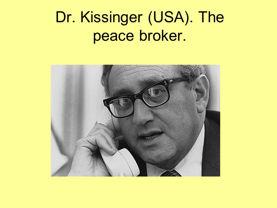Dr. Kissinger (USA). The peace broker.