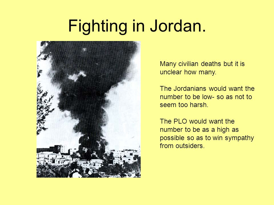 Fighting in Jordan. Many civilian deaths but it is unclear how many.