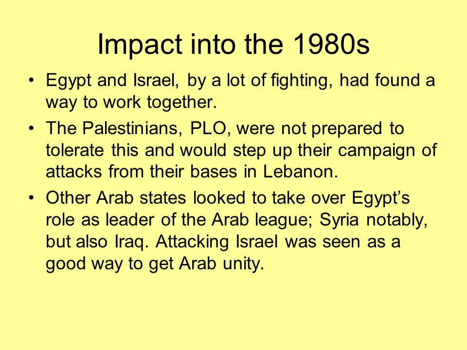 Impact into the 1980s Egypt and Israel, by a lot of fighting, had found a way to work together.