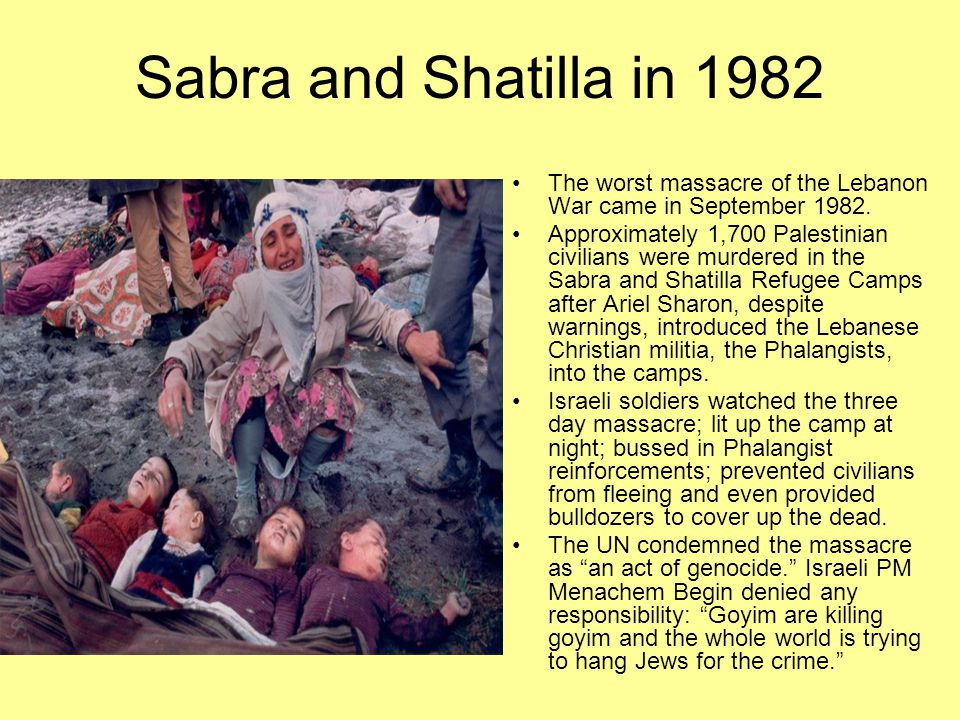 Sabra and Shatilla in 1982 The worst massacre of the Lebanon War came in September 1982.