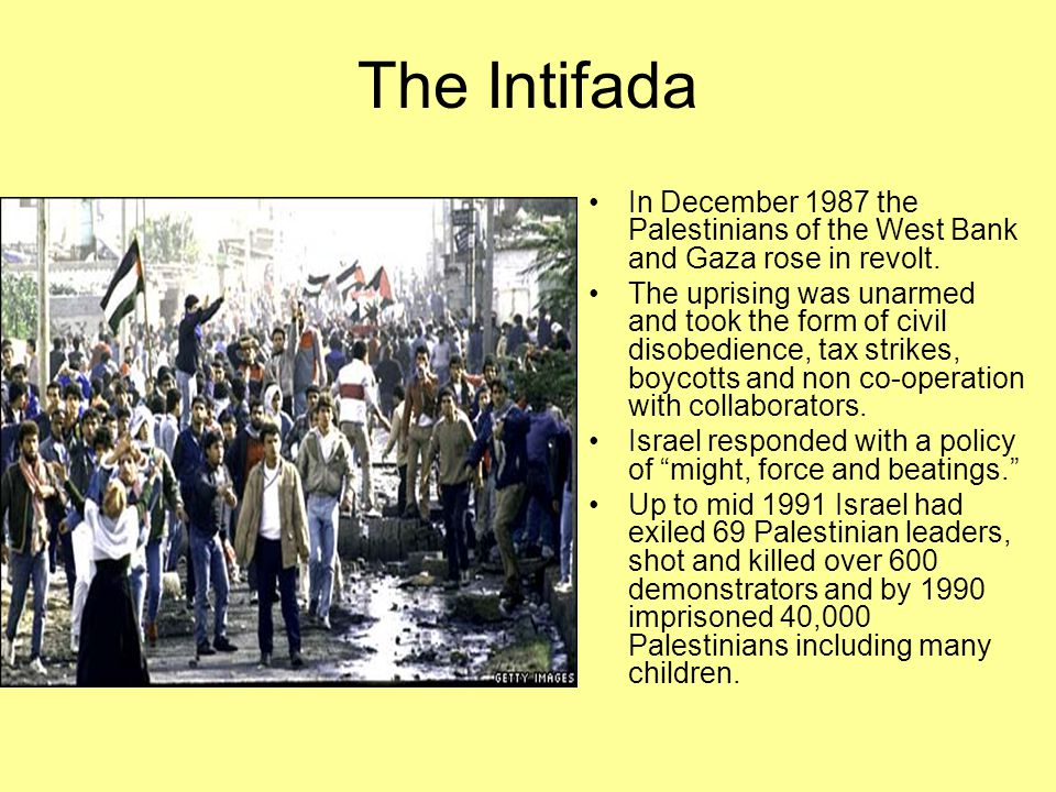 The Intifada In December 1987 the Palestinians of the West Bank and Gaza rose in revolt.