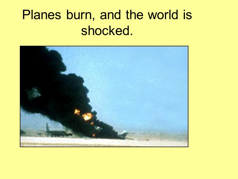 Planes burn, and the world is shocked.
