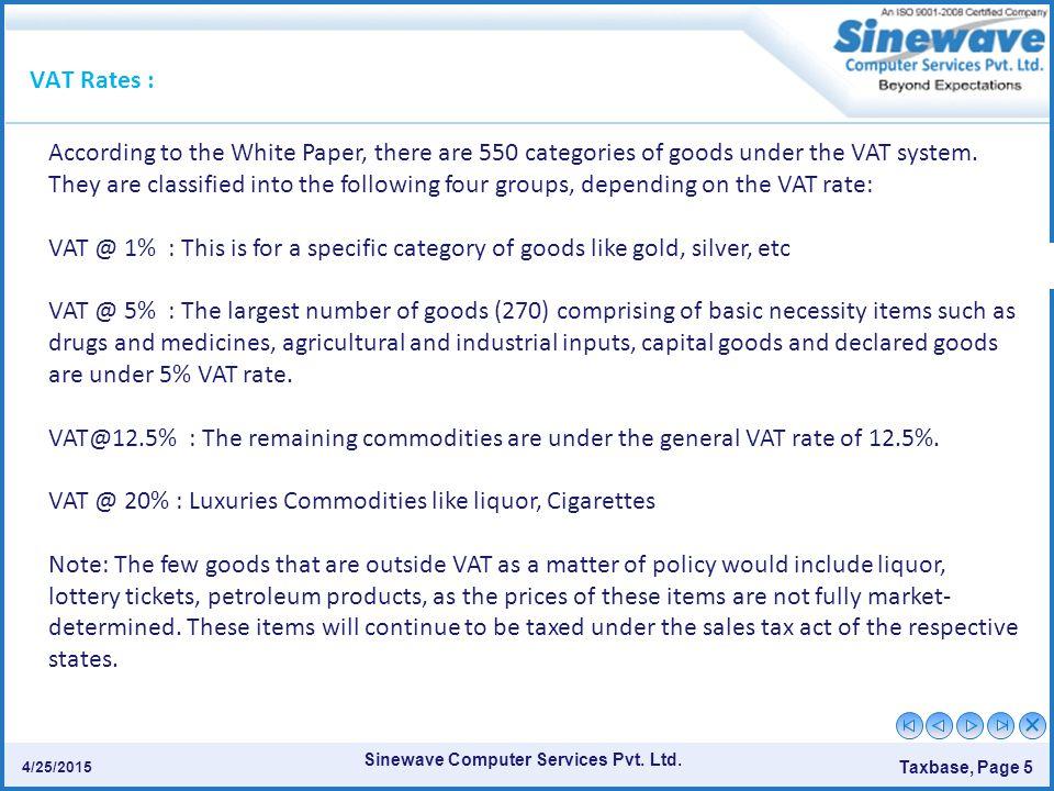 VAT @ 20% : Luxuries Commodities like liquor, Cigarettes