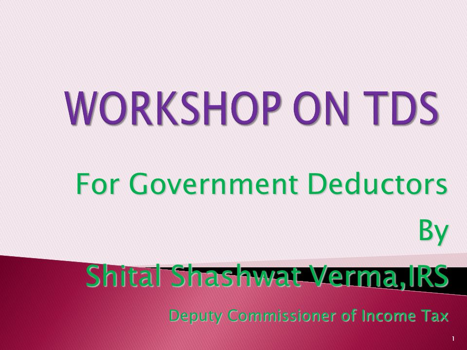 WORKSHOP ON TDS For Government Deductors By Shital Shashwat Verma,IRS