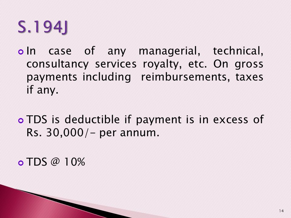 S.194J In case of any managerial, technical, consultancy services royalty, etc. On gross payments including reimbursements, taxes if any.
